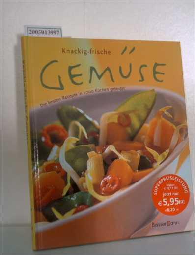 Knackig Frische Gemüse. Die besten Rezepte in 1000 Küchen getestet