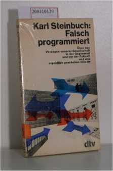 Steinbuch,  Karl: Falsch programmiert Über d. Versagen unserer Gesellschaft in d. Gegenwart u. vor d. Zukunft u. was eigentl. geschehen müsste