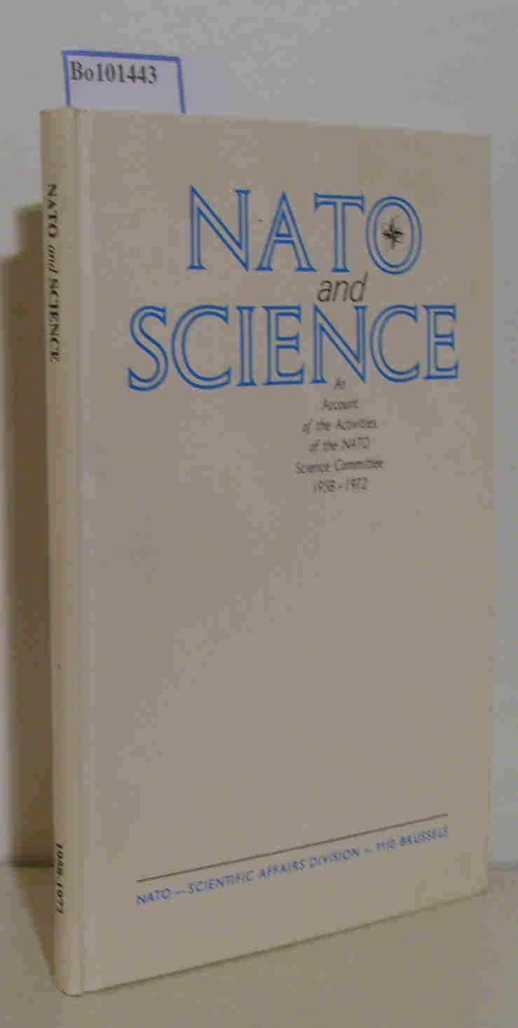 Nato,  Scientific Affairs Division: Nato and Science, An Account of the acitvities of the Nato Science Committee 1958-1972