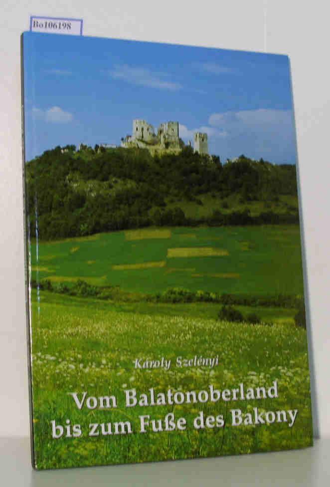 Vom Balatonoberland bis zum Fuße des Bakony  Landschaften und Baudenkmäler im Komitat Veszprem