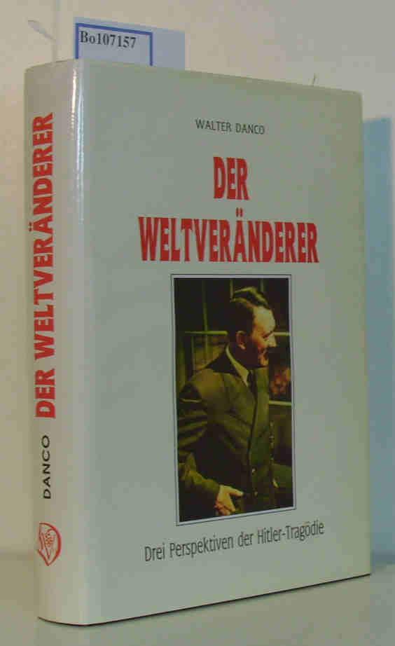Der Weltveränderer. Drei Perspektiven der Hitler-Tragödie. Mit detaillierter Lebenschronik.