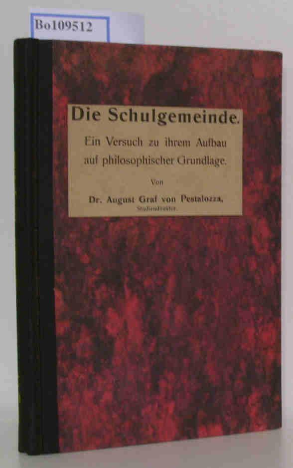 von Pestalozza,  Dr. August Graf: Die Schulgemeinde. Ein Versuch zu ihrem Aufbau auf philosophischer Grundlage. (Pädagogisches Magazin, Heft 797)
