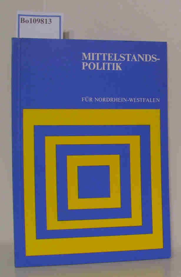 Mittelstandspolitik für Nordrhein-Westfalen - Grundsätze und praktische Maßnahmen - (Schriftenreihe des Ministeriums für Wirtschaft, Mittelstand und Verkehr Band 3)