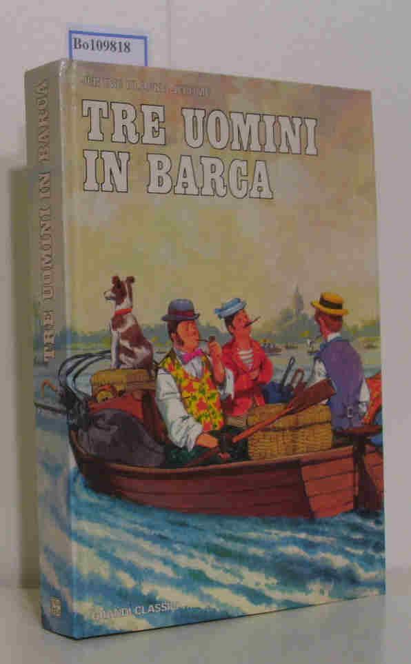Tre Uomini in Barca (senza contare il cane). Illustrazioni di L. Maraja. (I Grandi Classici per la Gioventu a cura di Emma Claudia Pavesi)