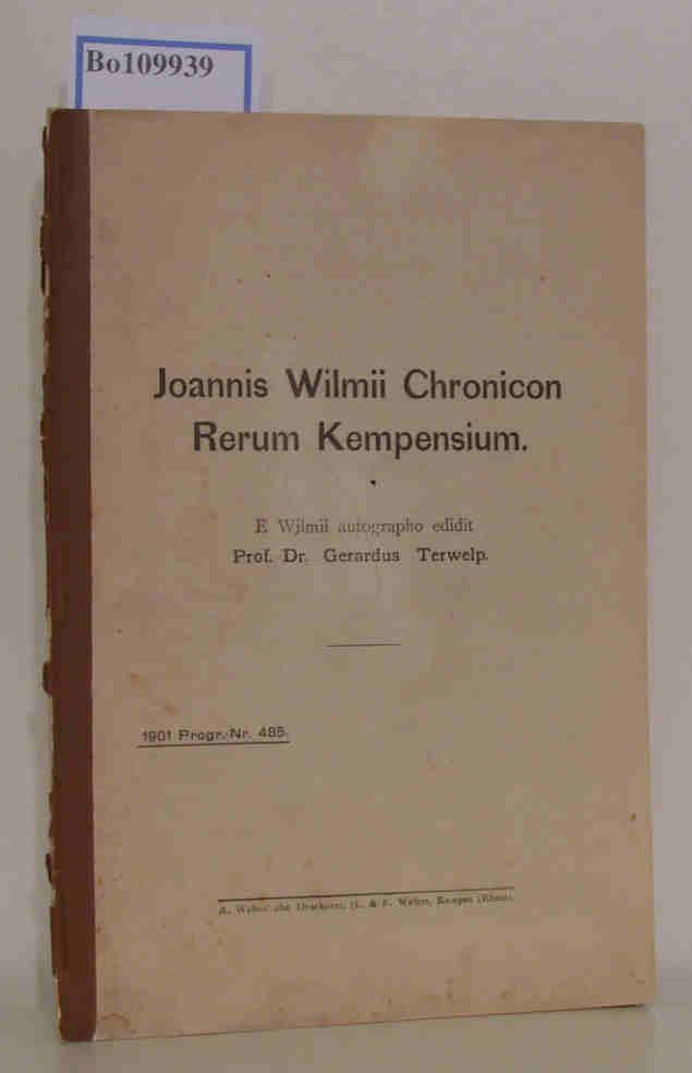 Terwelp,  Prof. Dr. Gerardus (E Wilmii autographo edidit): Joannis Wilmii Chronicon Rerum Kempensium. 1901 Progr.-Nr. 485