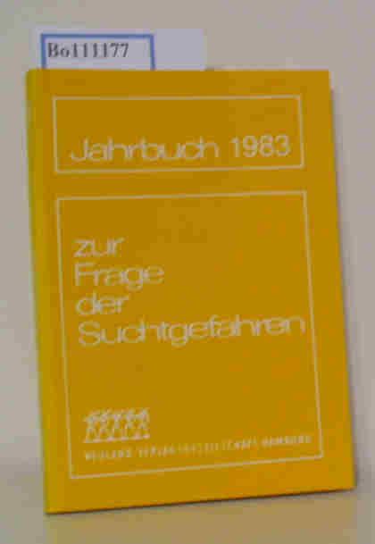Schmidt,  Hans-Günter: Jahrbuch zur Frage der Suchtgefahren 1983 in Verbindung mit der Deutschen Hauptstelle gegen die Suchtgefahren herausgegeben von Hans-Günter Schmidt.