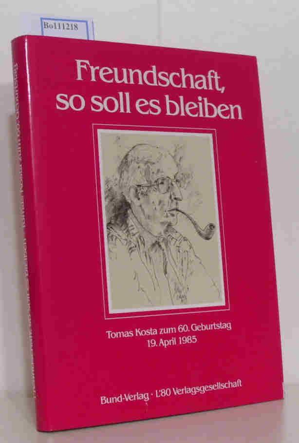 Freundschaft so soll es bleiben. Thomas Kosta zum 60. Geburtstag 19. April 1985. Zusammengestellt und herausgegeben von Gunther Heyder, Bund-Verlag, und Heinrich Vormweg, L