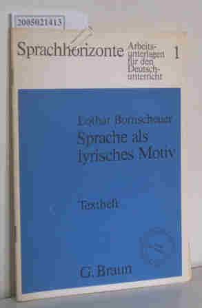 Bornscheuer,  Lothar : Sprache als lyrisches Motiv (Textheft und Lehrerheft) Entwurf einer Interpretationsreihe für die Oberstufe des Gymnasiums / Sprachhorizonte 1