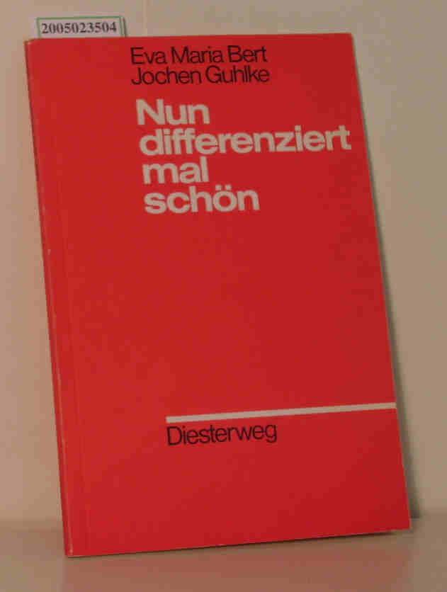Bert, Eva Maria   Guhlke, Jochen: Nun differenziert mal schön Von der Überzeugung und den Erfahrungen, dass Differenzierung im Grundschulalltag doch möglich ist