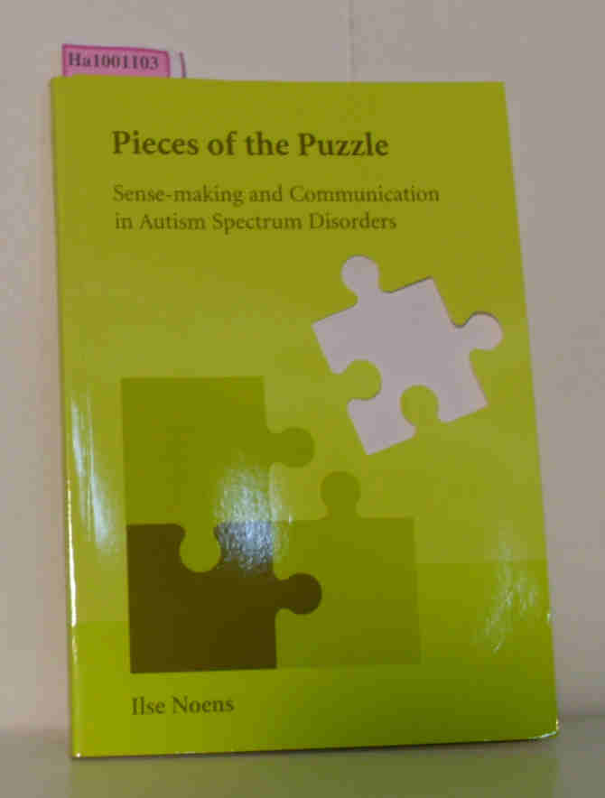 Pieces of the Puzzle - Sense-making and Communication in Autism Spectrum Disorders Proefschrift Universiteit Leiden