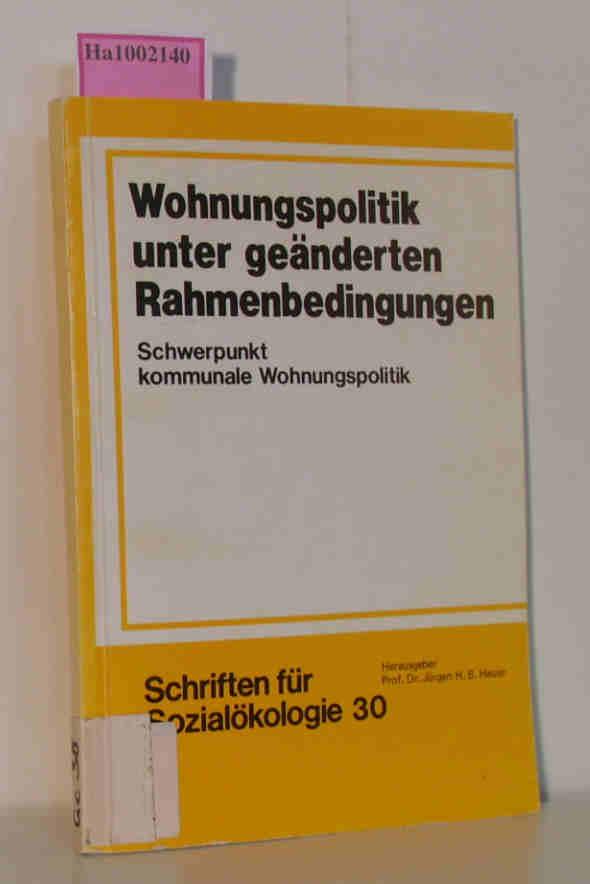 Wohnungspolitik unter geänderten Rahmenbedingungen - Schwerpunkt Kommunale Wohnungspolitik Schriften für Sozialökologie Band 30