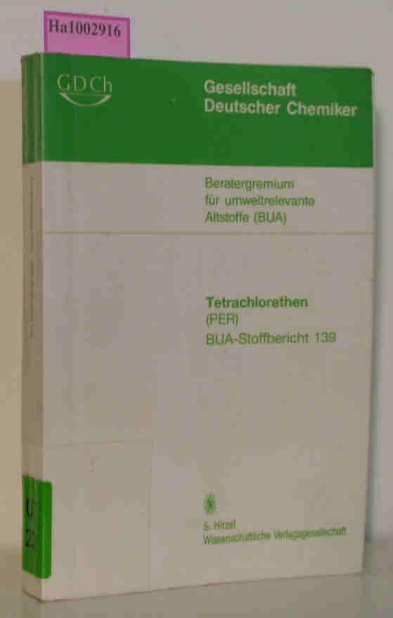 Tetrachlorethen (PER) BUA-Stoffbericht 139 (Stand: August 1993) - Beratergremium für umweltrelevante Altstoffe (BUA) der Gesellschaft deutscher Chemiker (Hg.)