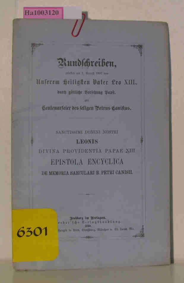 Rundschreiben, erlassen am 1. August 1897 von Unserem heiligsten Vater Leo XIII., durch göttliche Vorsehung Papst, zur Centenarfeier des seligen Petrus Canisius.