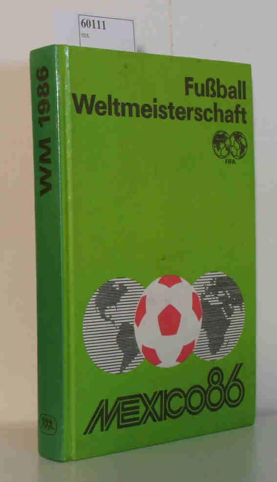 Friedemann,  Horst  u.a.: Fußball Weltmeisterschaft Mexico 86