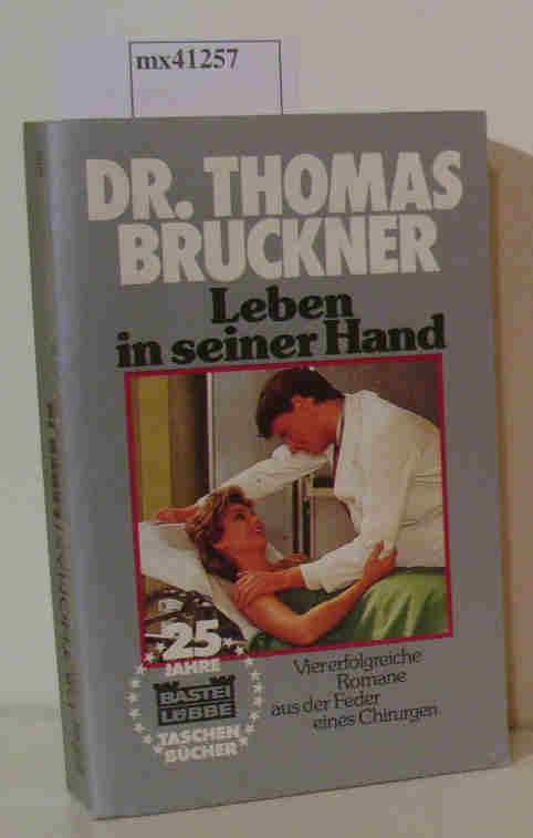 Dr. Thomas Bruckner - Leben in seiner Hand Vier erfolgreiche Romane aus der Feder eines Chirurgen