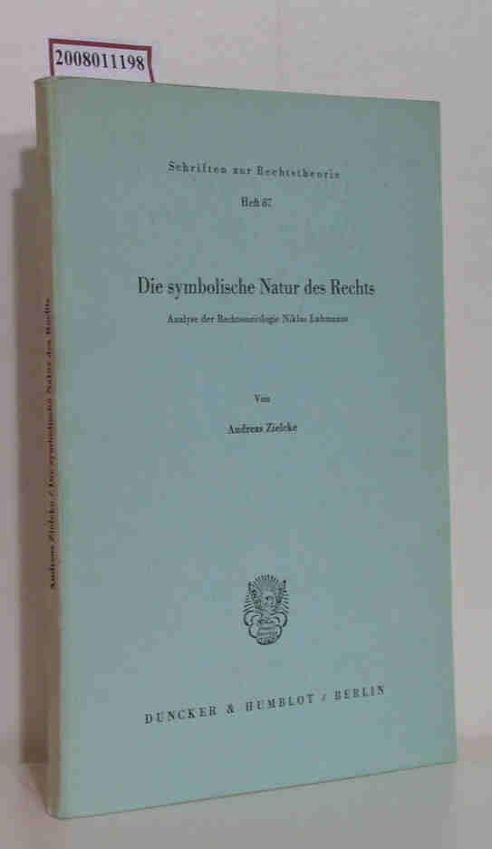 Die  symbolische Natur des Rechts Analyse d. Rechtssoziologie Niklas Luhmanns / von Andreas Zielcke