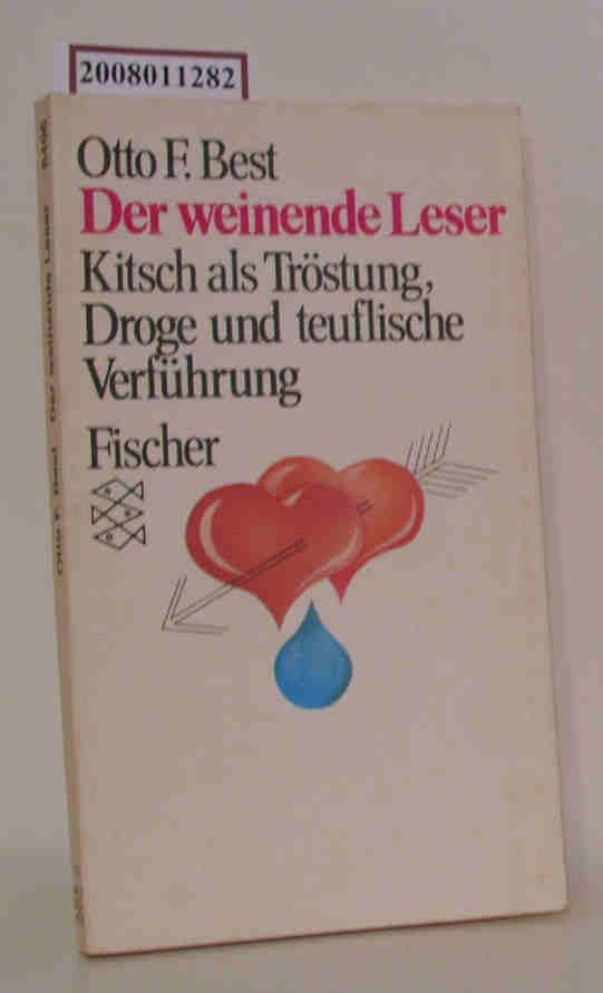 Der  weinende Leser Kitsch als Tröstung, Droge u. teufl. Verführung / Otto F. Best