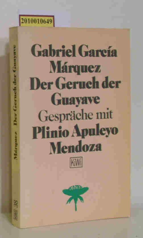 Der  Geruch der Guayave Gespräche mit Plinio Apuleyo Mendoza / Gabriel García Márquez. Dt. von Tom Koenigs