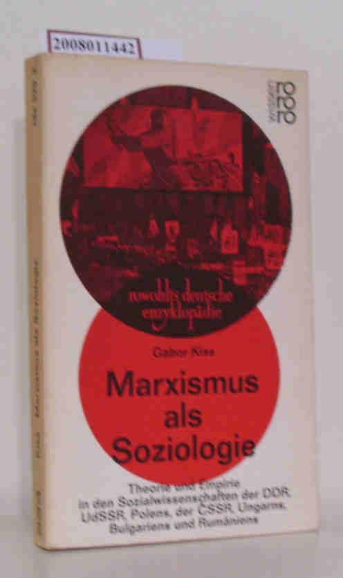 Marxismus als Soziologie Theorie u. Empirie in d. Sozialwiss. d. DDR, UdSSR, Polens, der CSSR, Ungarns, Bulgariens u. Rumäniens. / Gabor Kiss