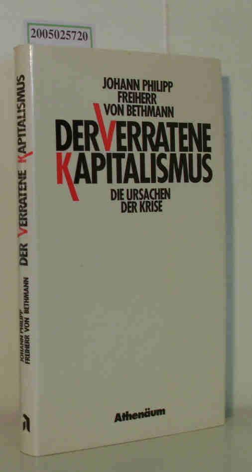 Der  verratene Kapitalismus Die Ursachen der Krise