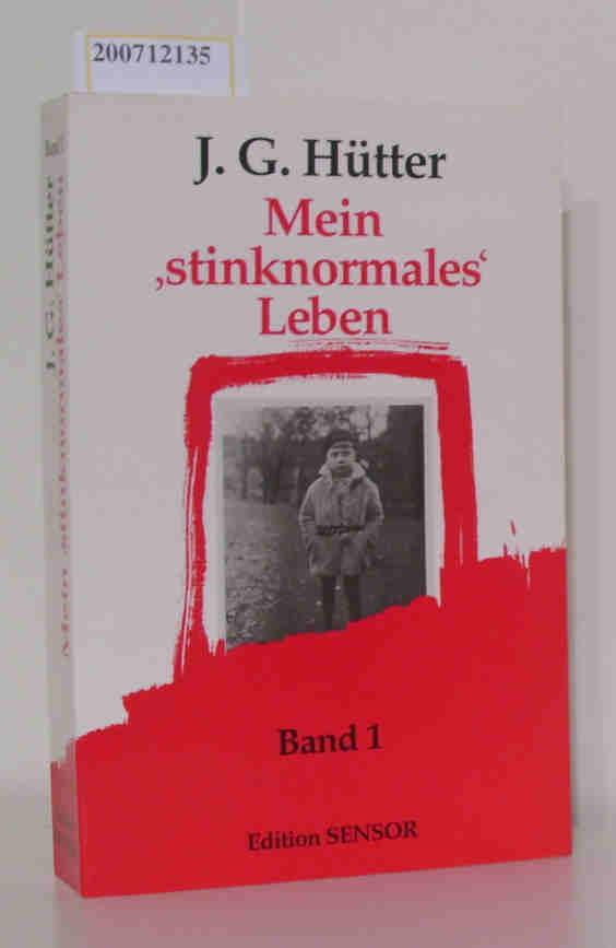MEIN ´STINKNORMALES´ LEBEN* Eine Biografie der unteren Ansichten. Band 1 (1927 - 1956). Mit Abbildungen.