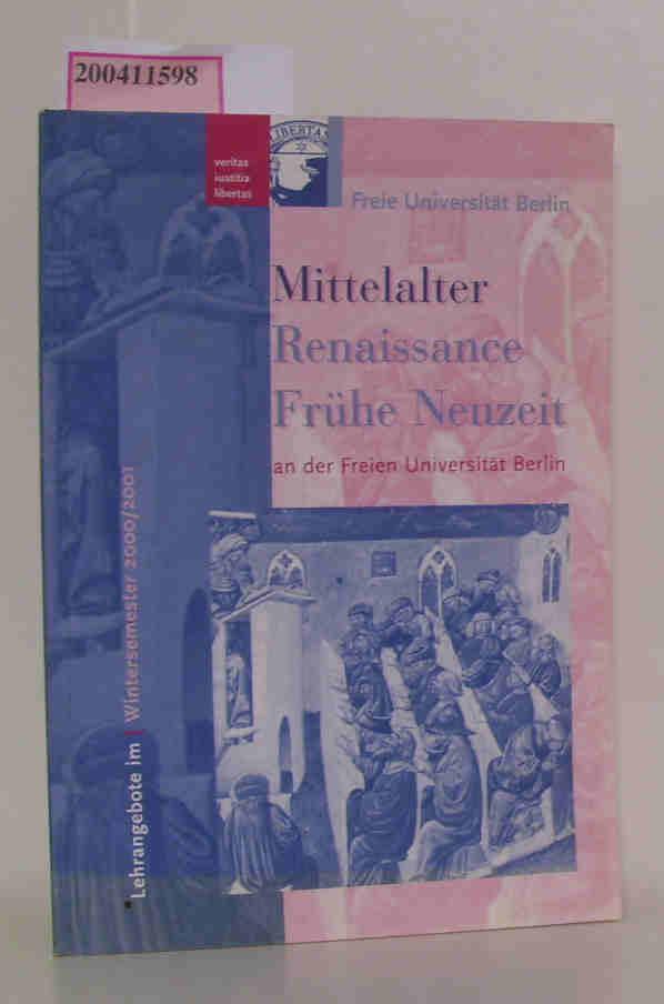 Mittelalter, Renaissance, Frühe Neuzeit Lehrangebote an der FU Berlin Wintersemester 2000/ 2001