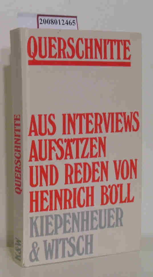 Querschnitte aus Interviews, Aufsätzen u. Reden / von Heinrich Böll. Zsgest. von Viktor Böll u. Renate Matthaei