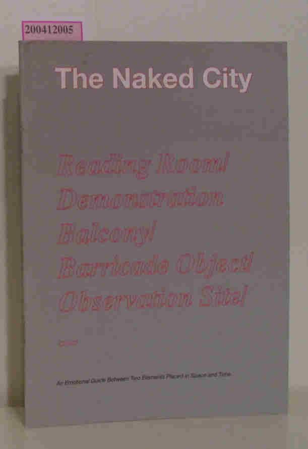 The Naked City - Die nackte Stadt Eine gefühlvolle Anleitung zwischen zwei Elementen in Raum und Zeit
