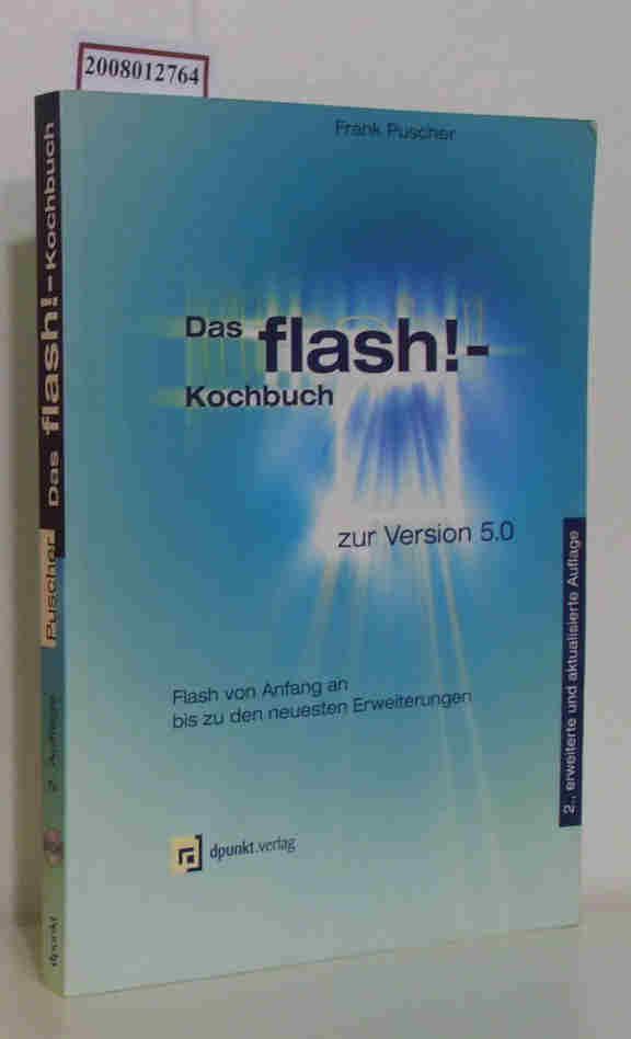 Puscher,  Frank: Das  Flash!-Kochbuch zur Version 5.0 [Flash von Anfang an bis zu den neuesten Erweiterungen] / Frank Puscher