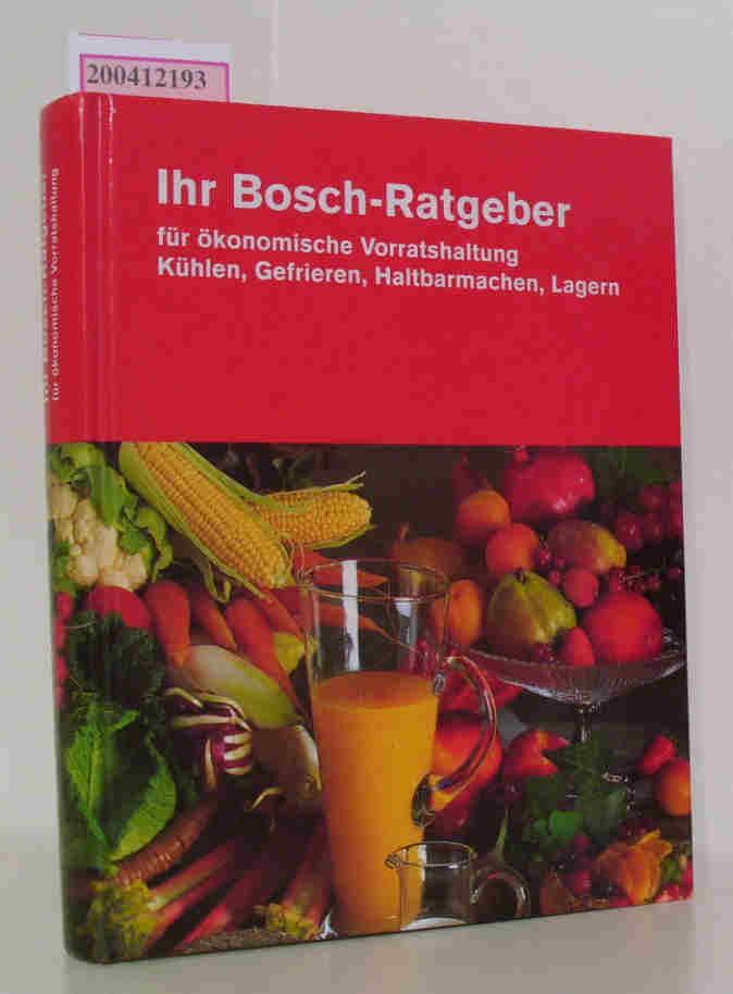 Ihr Bosch-Ratgeber für ökonomische Vorratshaltung Kühlen, Gefrieren, Haltbarmachen, Lagern