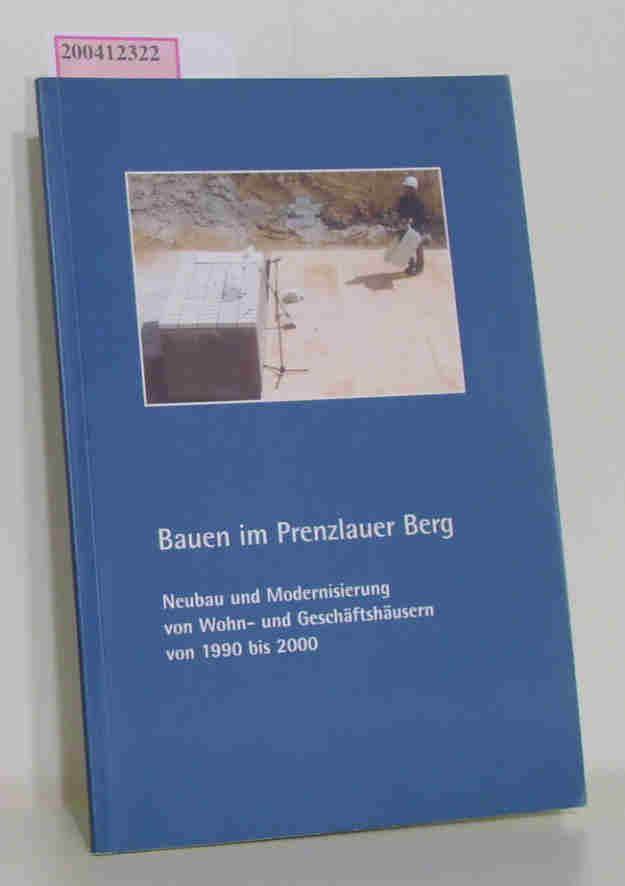 Bauen im Prenzlauer Berg Neubau und Modernisierung von Wohn- und Geschäftshäusern von 1990 bis 2000