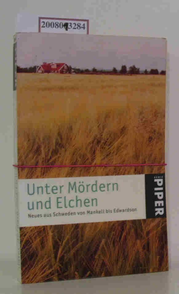 Unter Mördern und Elchen Neues aus Schweden von Mankell bis Edwardson / hrsg. von Holger Wolandt. Aus dem Schwed. von Hedwig M. Binder ...