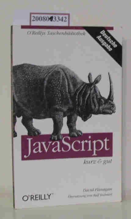 JavaScript kurz & gut / David Flanagan. Dt. Übers. von Ralf Kuhnert