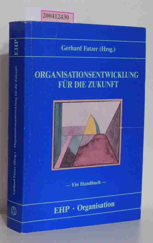 Organisationsentwicklung für die Zukunft Ein Handbuch