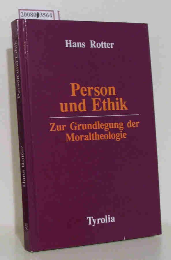 Person und Ethik zur Grundlegung der Moraltheologie / Hans Rotter