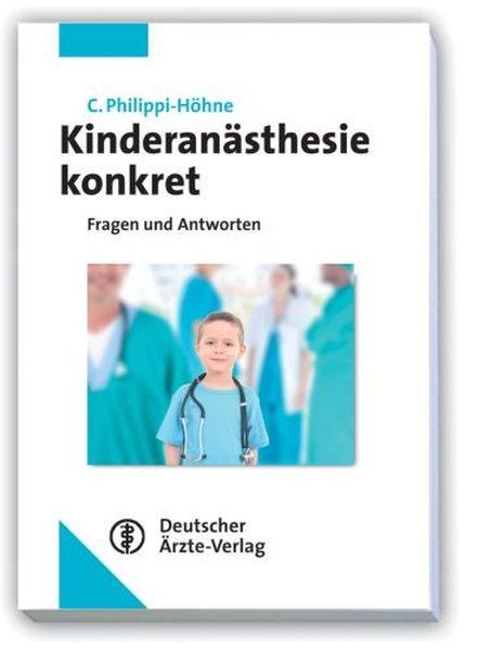 Kinderanästhesie konkret : Fragen und Antworten ; mit 36 Tabellen und zahlreichen Übersichten. - Philippi-Höhne, Claudia