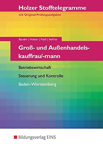 Holzer Stofftelegramme Baden-Württemberg: Holzer Stofftelegramme Groß- und Außenhandelskauffrau/-mann. Aufgabenband - Betriebswirtschaft, Stuerung und Kontrolle. Aufgabenband  Auflage: 10. Auflage - Holzer, Volker