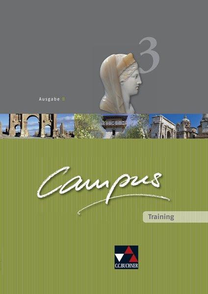 Campus - Ausgabe B. Gesamtkurs für Latein in vier Bänden / Campus B Training 3: Zu den Lektionen 76-102  Auflage 2017 - Butz, Johanna, Johannes Fuchs Elisabeth Kattler  u. a.