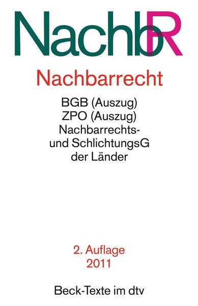Nachbarrecht NachbR: mit BGB (Auszug), EGBGB (Auszug), NachbarrechtsG der der Bundesländer, ZPO (Auszug), EGZPO (Auszug), GerichtsverfassungsG ... der Bundesländer (Beck-Texte im dtv)  2.