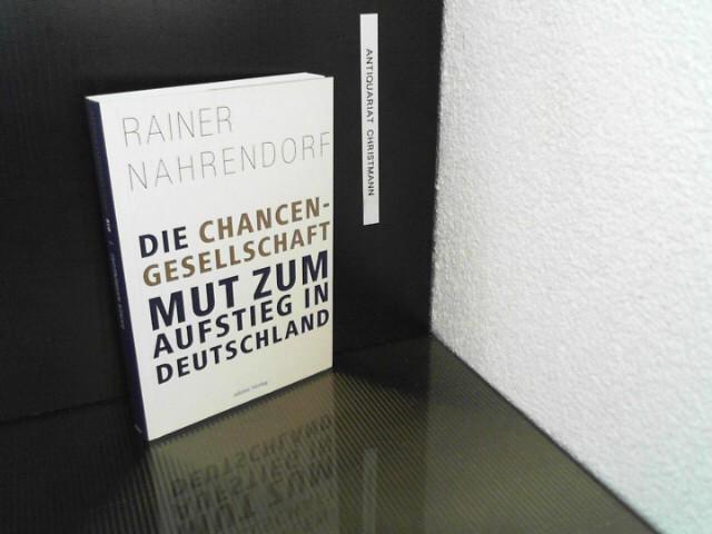 Die Chancengesellschaft : Mut zum Aufstieg in Deutschland.  1. Aufl. - Nahrendorf, Rainer