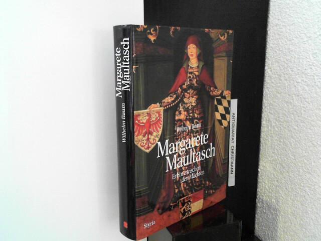 Margarete Maultasch : Erbin zwischen den Mächten. - Baum, Wilhelm