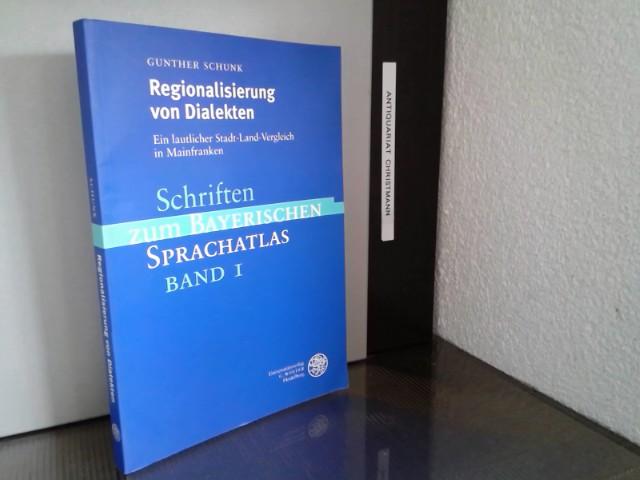 Regionalisierung von Dialekten : ein lautlicher Stadt-Land-Vergleich in Mainfranken. Schriften zum bayerischen Sprachatlas ; Bd. 1 - Schunk, Gunther