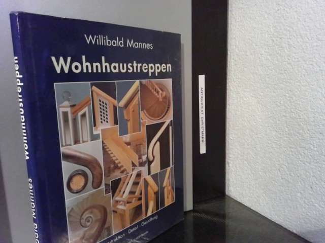 Wohnhaustreppen : Konstruktion - Detail - Gestaltung. Willibald Mannes