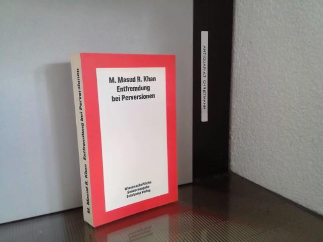Entfremdung bei Perversionen. M. Masud R. Khan. Übers. von Waltrud Klüwer Wiss. Sonderausg. - Khan, Mohammed Masud R.