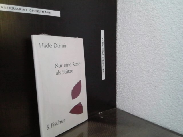 Nur eine Rose als Stütze.  [7. Aufl.], 13. - 14. Tsd. - Domin, Hilde