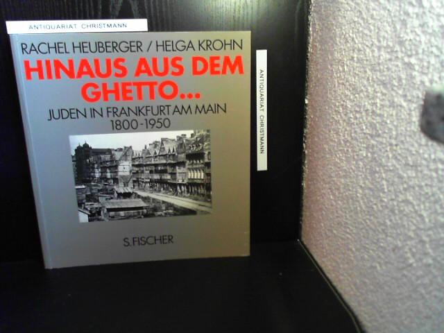 Hinaus aus dem Ghetto : Juden in Frankfurt am Main ; 1800 - 1950 ; [Begleitbuch zur ständigen Ausstellung des Jüdischen Museums der Stadt Frankfurt am Main]. Rachel Heuberger ; Helga Krohn