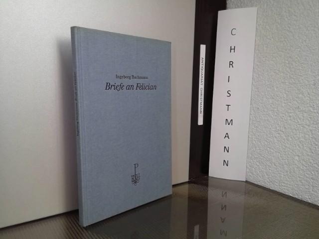 Briefe an Felician. Ingeborg Bachmann. Mit acht Kupferradierungen von Peter Bischof [1. - 5. Tsd.] - Bachmann, Ingeborg