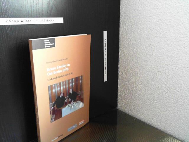 Bruno Kreisky in Ost-Berlin 1978 : ein Besuch der besonderen Art. Friedrich Bauer/Enrico Seewald, Bruno Kreisky international studies ; Bd. 7 - Bauer, Friedrich und Enrico Seewald