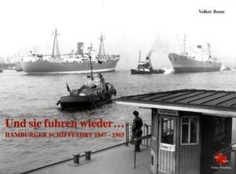 Und sie fuhren wieder : Hamburger Schifffahrt 1947 - 1965. - Bosse, Volker