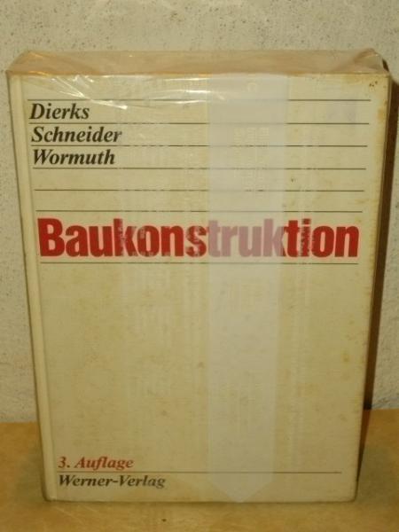 Baukonstruktion Hrsg. Klaus Dierks ... Mit Beitr. von Klaus Dierks ...